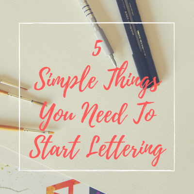These 5 Simple Things Are All You Need To Start Lettering